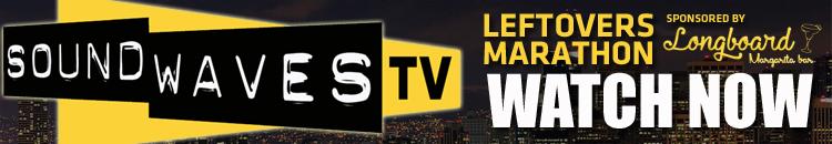Soundwaves TV: Season 1 Leftovers Marathon