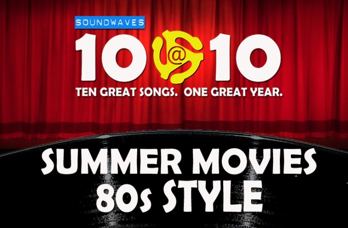 Soundwaves 10@10 #31: Summer Movie Hits – The 80s!