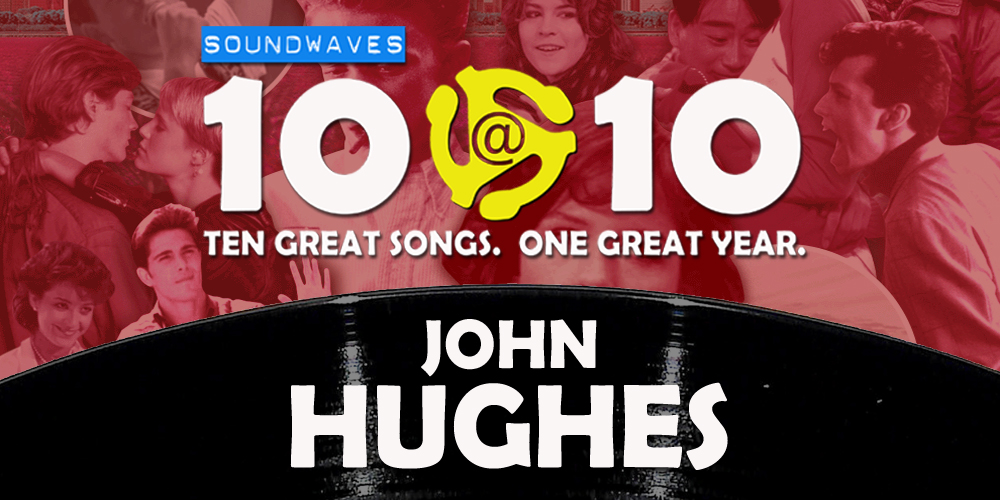 Soundwaves 10@10 #72: John Hughes