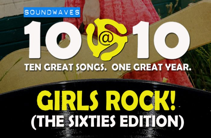 Soundwaves 10@10 #139: Girls Rock (The Sixties Edition)