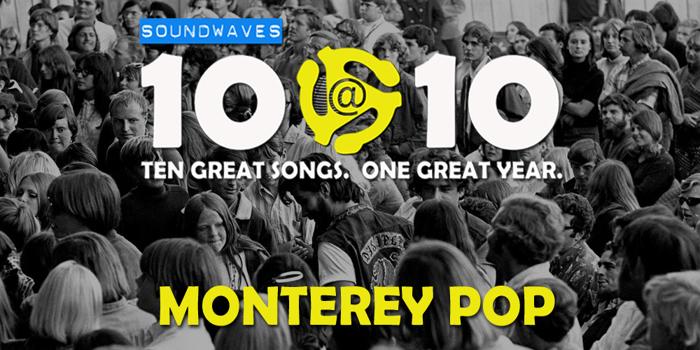 Soundwaves 10@10 #173: Monterey Pop