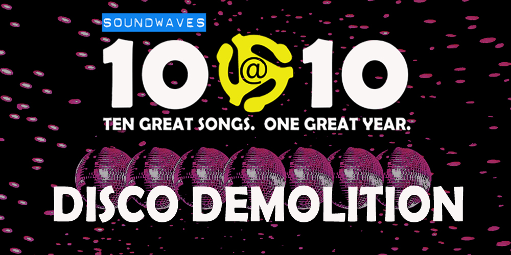 Soundwaves 10@10 #186: Disco Demolition
