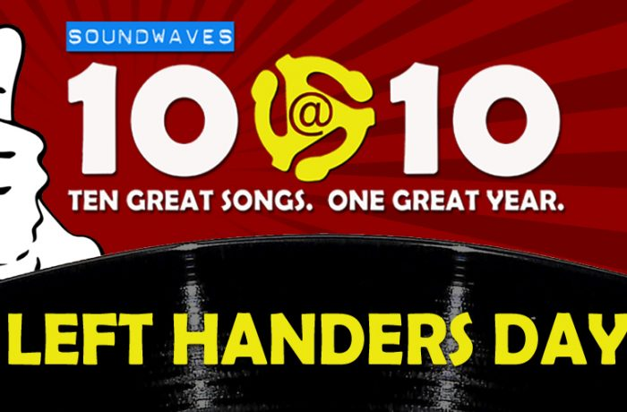 Soundwaves 10@10 #203: Left Handers Day