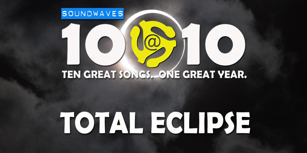 Soundwaves 10@10 #208: Total Eclipse