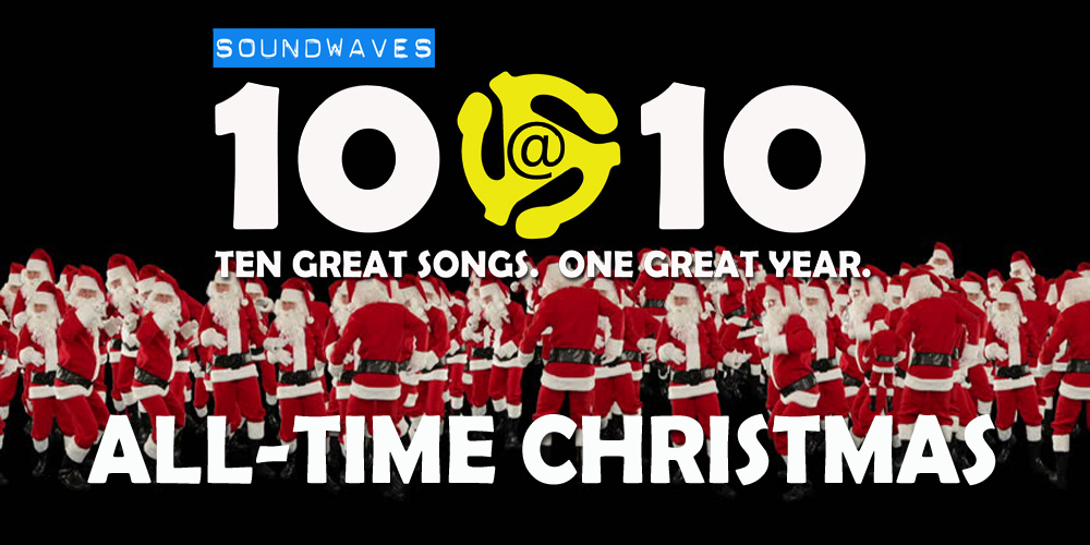 Soundwaves 10@10: #274 – All-Time Christmas