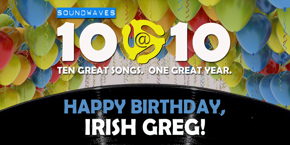Soundwaves 10@10 #296 – Happy Birthday, Irish Greg!