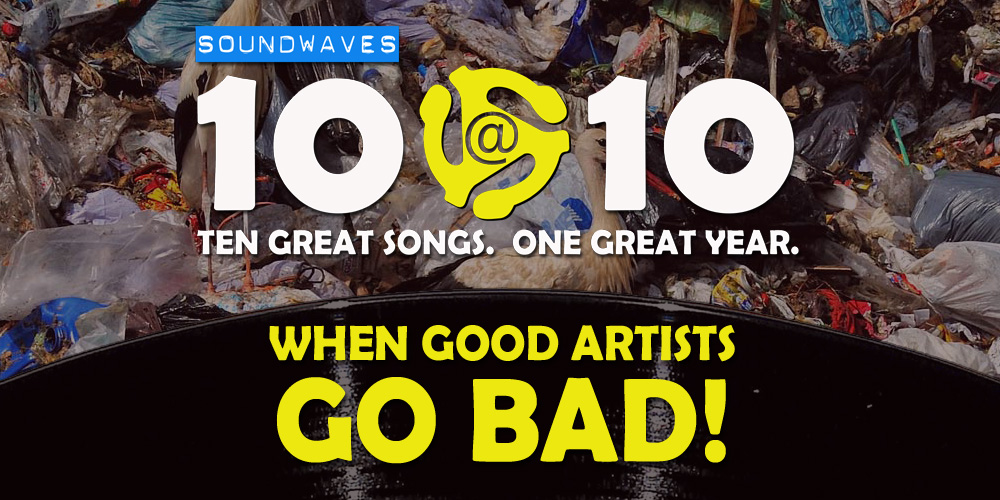 Soundwaves 10@10 #363 – When Good Artists Go Bad