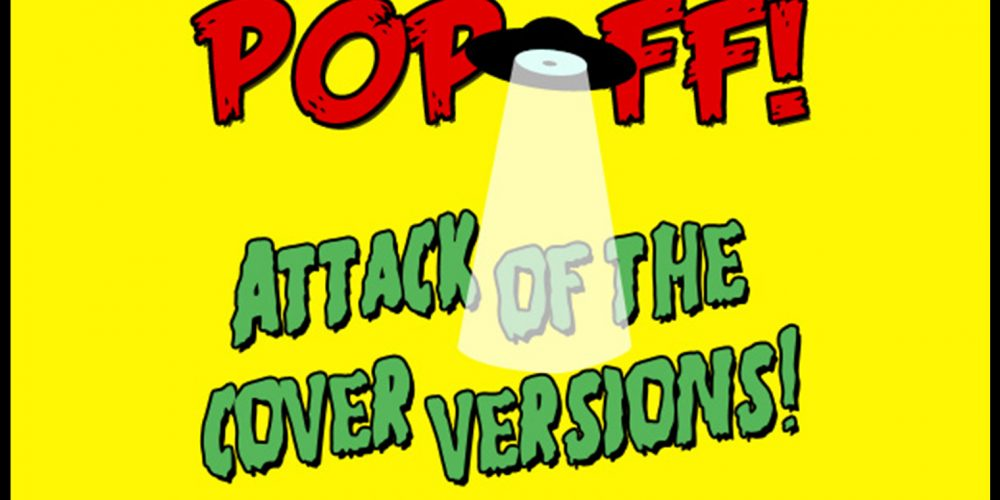 PopOff! Attack Of The Cover Versions: Crazy Good Covers