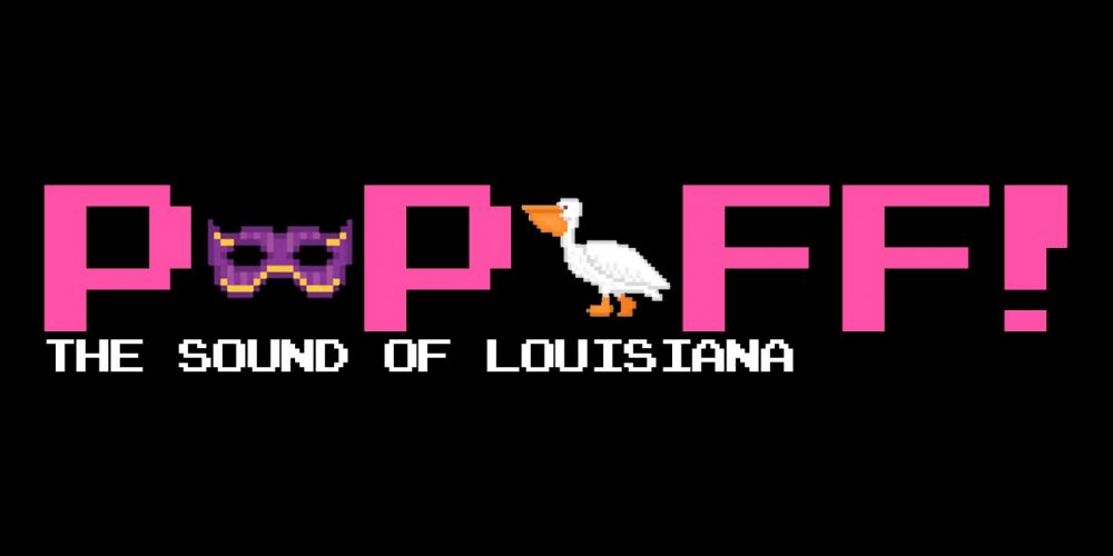 PopOff! #64: The Sound Of Louisiana