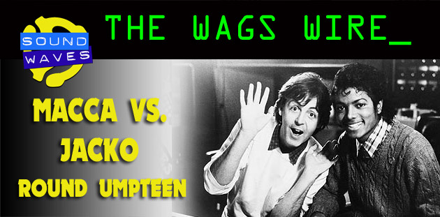 The Wags Wire: Macca vs. Jacko: Round Umpteen