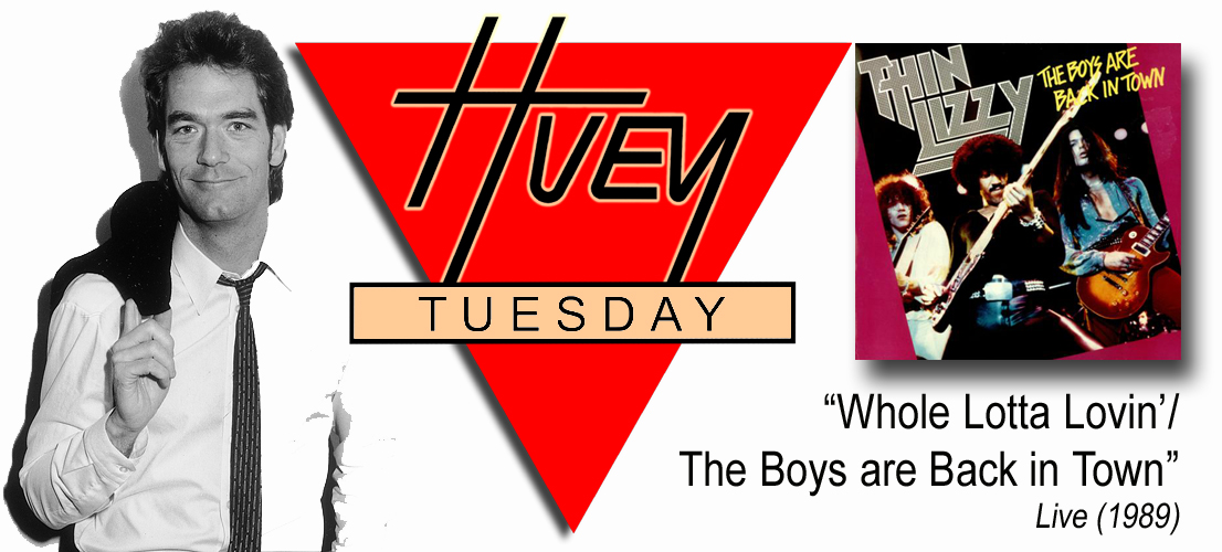 "Huey Tuesday: ""Whole Lotta Lovin'/The Boys are Back in Town"""