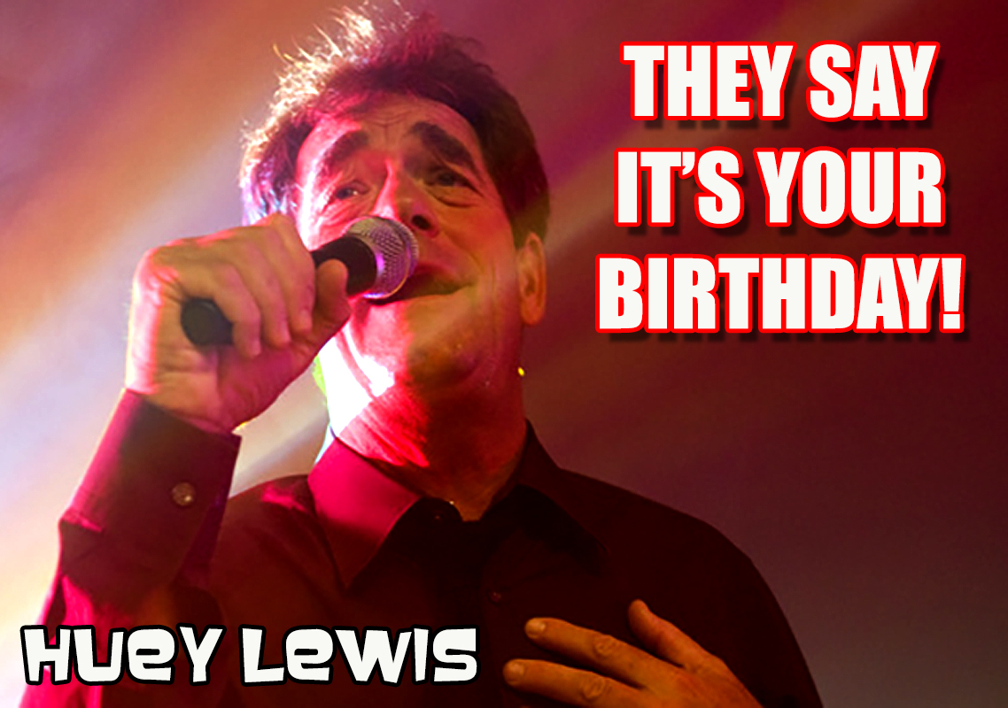 They Say It's Your Birthday! Huey Lewis