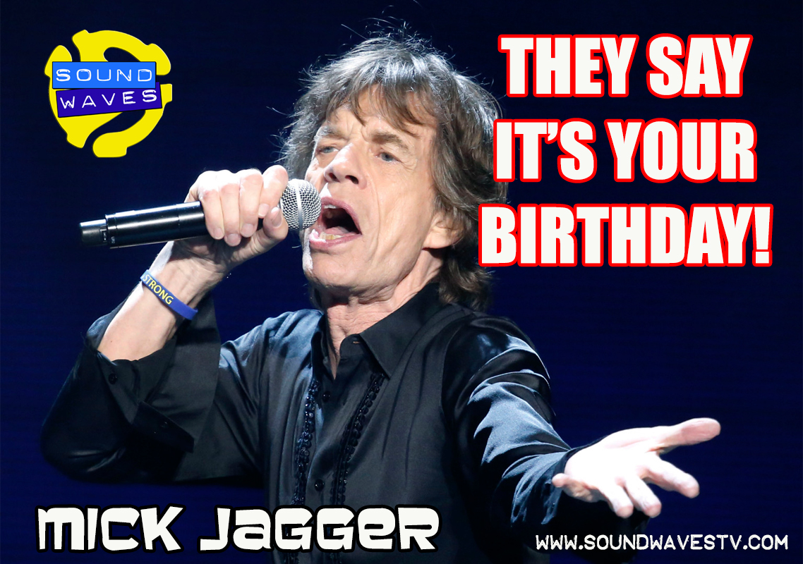 They Say It's Your Birthday! Mick Jagger