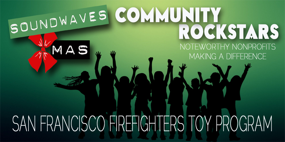 Soundwaves Xmas 2016: San Francisco Firefighters Toy Program