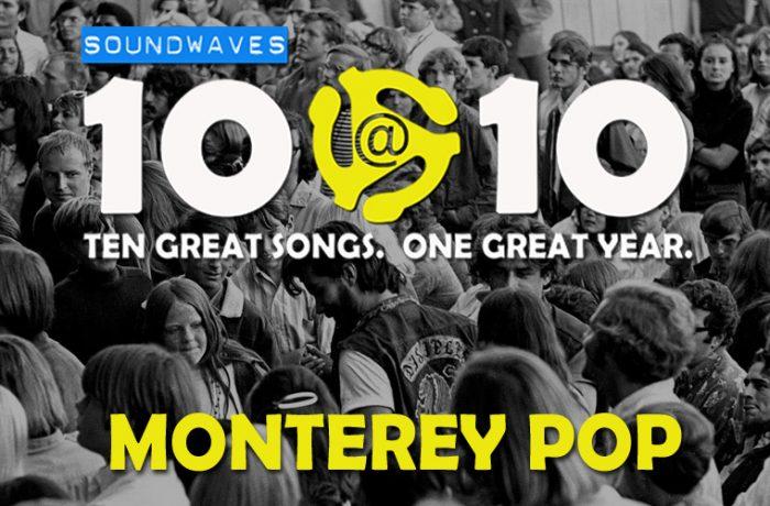 Soundwaves 10@10 #173: Monterey Pop