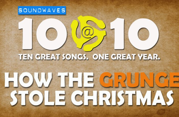 Soundwaves 10@10: #275 – How the Grunge Stole Christmas