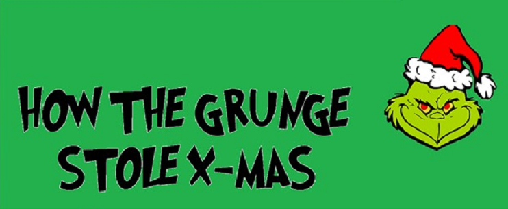 It's a 90s Thing Encore: How The Grunge Stole X-Mas