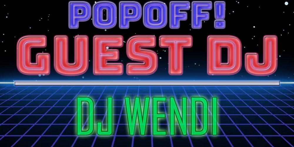 PopOff Bonus Beats: DJ Wendi Returns!