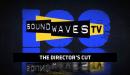 Soundwaves TV 100: The Director's Cut